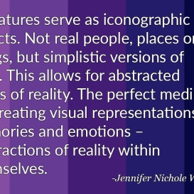 """""""Miniatures serve as iconographic objects. Not real people, places or things, but simplistic versions of such. This allows for abstracted views of reality. The perfect medium for creating visual representations of memories and emotions – abstractions of reality within themselves."""" - Jennifer Nichole Wells"""